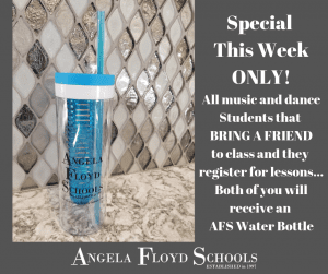 Special This Week ONLY! All music and dance Students that BRING A FRIEND to class and they register for lessons... Both of you will receive an AFS Water Bottle
